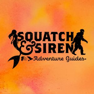 Squatch & Siren Adventure Guides